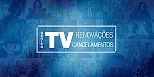 Séries de TV | Renovações e Cancelamentos