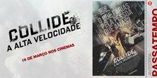A Magazine.HD e a NOS Audiovisuais têm convites duplos para oferecer para a antestreia do entusiasmante filme Collide - A Alta Velocidade