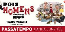 Participa e habilita-te a ganhar um convite duplo para o fabuloso espetáculo Dois Homens Completamente Nus