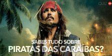 Conheces os filmes dos Piratas das Caraíbas de trás para a frente? Então aventura-te neste quiz e testa os teus conhecimentos, yo-ho!