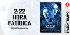 Participa e habilita-te a ganhar um convite duplo para a antestreia do misterioso filme 2:22 Hora Fatídica