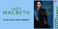 Participa e habilita-te a ganhar um convite duplo para a antestreia do fantástico filme Lady MacBeth