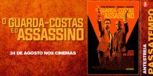 O Guarda-Costas e o Assassino tem estreia marcada para dia24 de agosto, nos cinemas nacionais, e tu podes ir à antestreia!