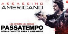 Participa e habilita-te a ganhar um convite duplo para a antestreia do filme de ação Assassino Americano!