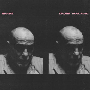 shame, Drunk Tank Pink, Dead Oceans
